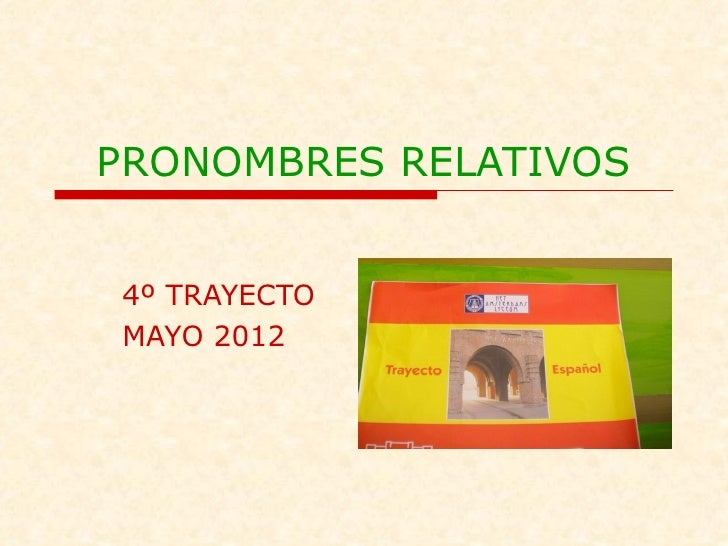 PRONOMBRES RELATIVOS4º TRAYECTOMAYO 2012