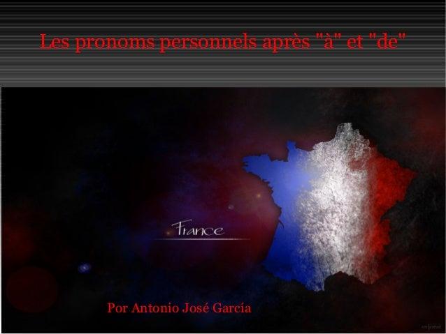 """Les pronoms personnels après """"à"""" et """"de""""  Por Antonio José García"""
