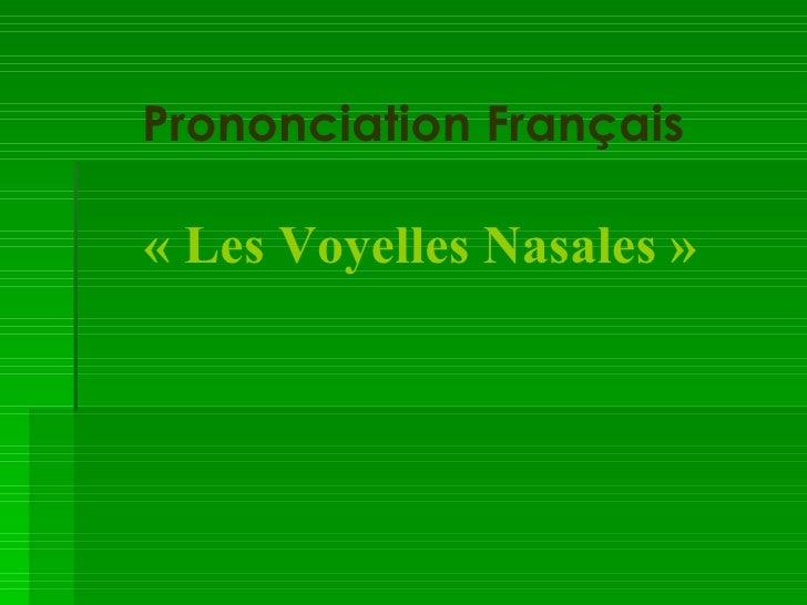 Prononciation Français   «Les Voyelles Nasales»