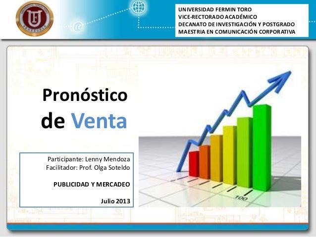 Pronóstico de Venta UNIVERSIDAD FERMIN TORO VICE-RECTORADO ACADÉMICO DECANATO DE INVESTIGACIÓN Y POSTGRADO MAESTRIA EN COM...