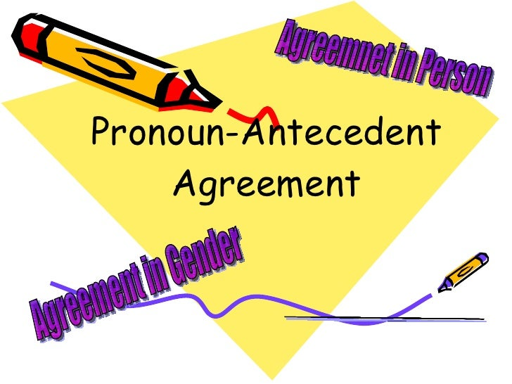 Pronoun Antecedent Pronoun antecedent agreement
