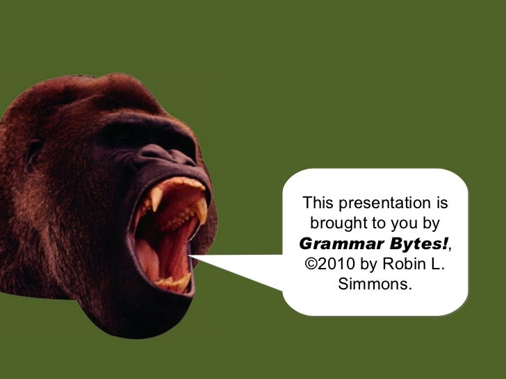 chomp! chomp! This presentation is brought to you by  Grammar Bytes! , ©2010 by Robin L. Simmons.