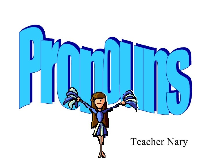 Pronouns Teacher Nary