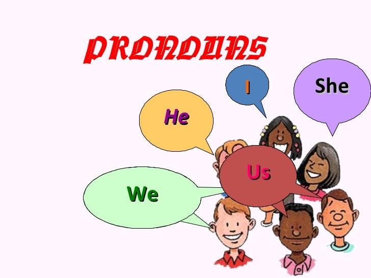 PRONOUNS           I    She      He           Us We