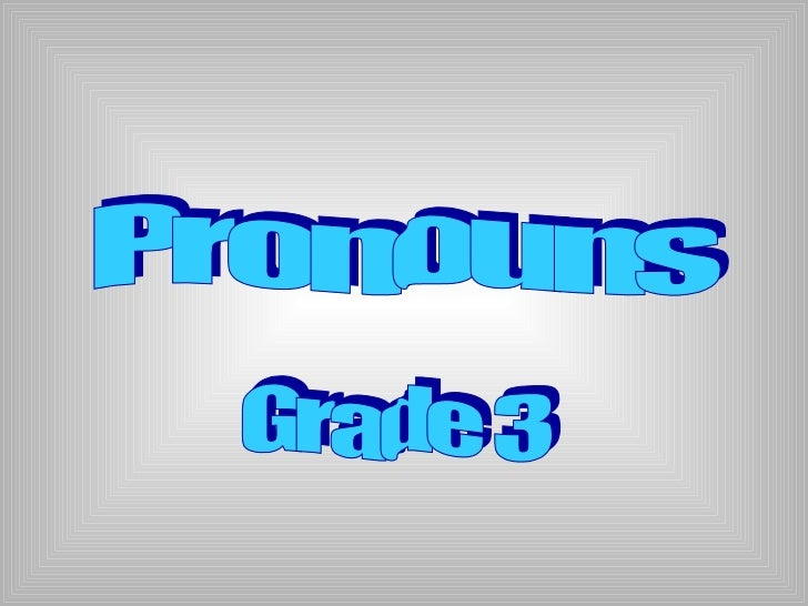 •A pronoun is a word  used in place of a    noun or another        pronoun.