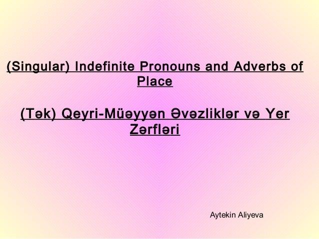 (Singular) Indefinite Pronouns and Adverbs of                     Place  (Tək) Qeyri-Müəyyən Əvəzliklər və Yer            ...
