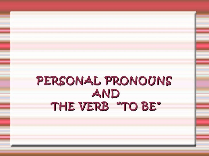 """PERSONAL PRONOUNS AND THE VERB  """"TO BE"""""""
