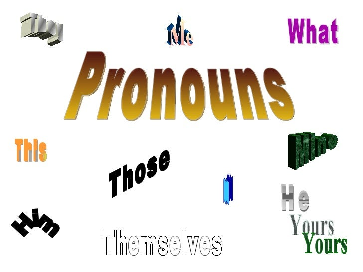 Pronouns He They Themselves What This Me Mine Yours Him I Those
