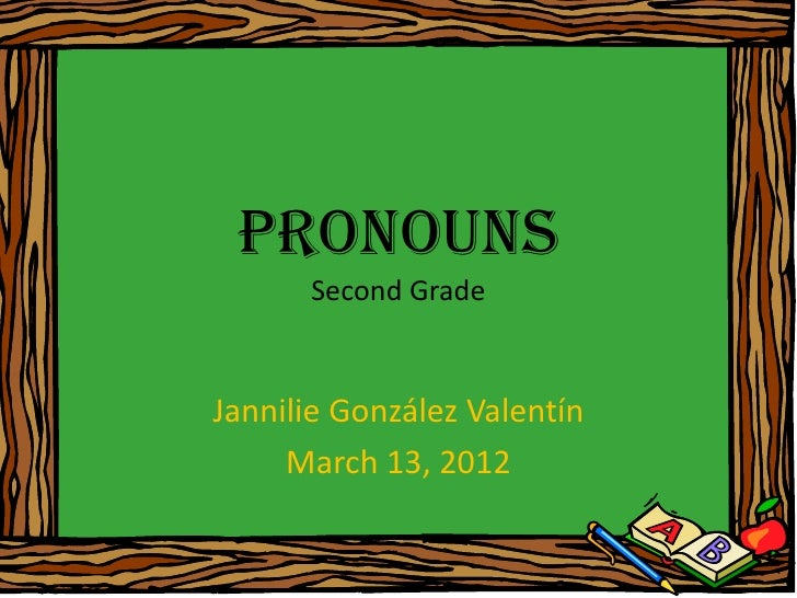 Pronouns      Second GradeJannilie González Valentín     March 13, 2012
