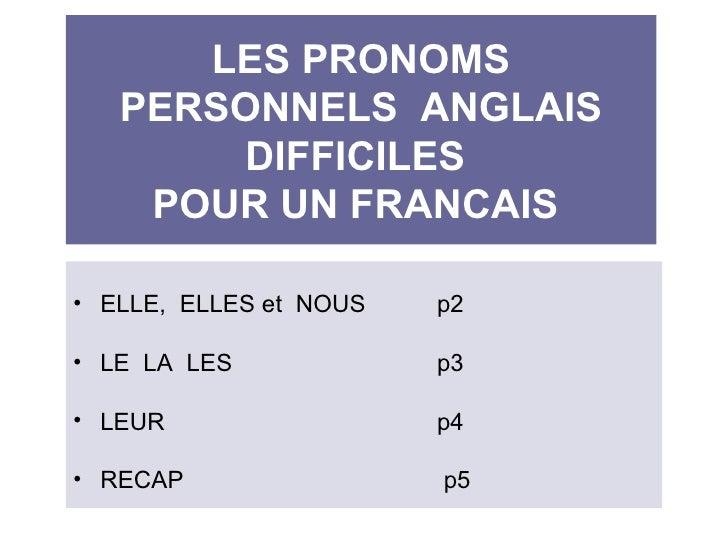 LES PRONOMS PERSONNELS  ANGLAIS DIFFICILES  POUR UN FRANCAIS  <ul><li>ELLE,  ELLES et  NOUS p2 </li></ul><ul><li>LE  LA  L...