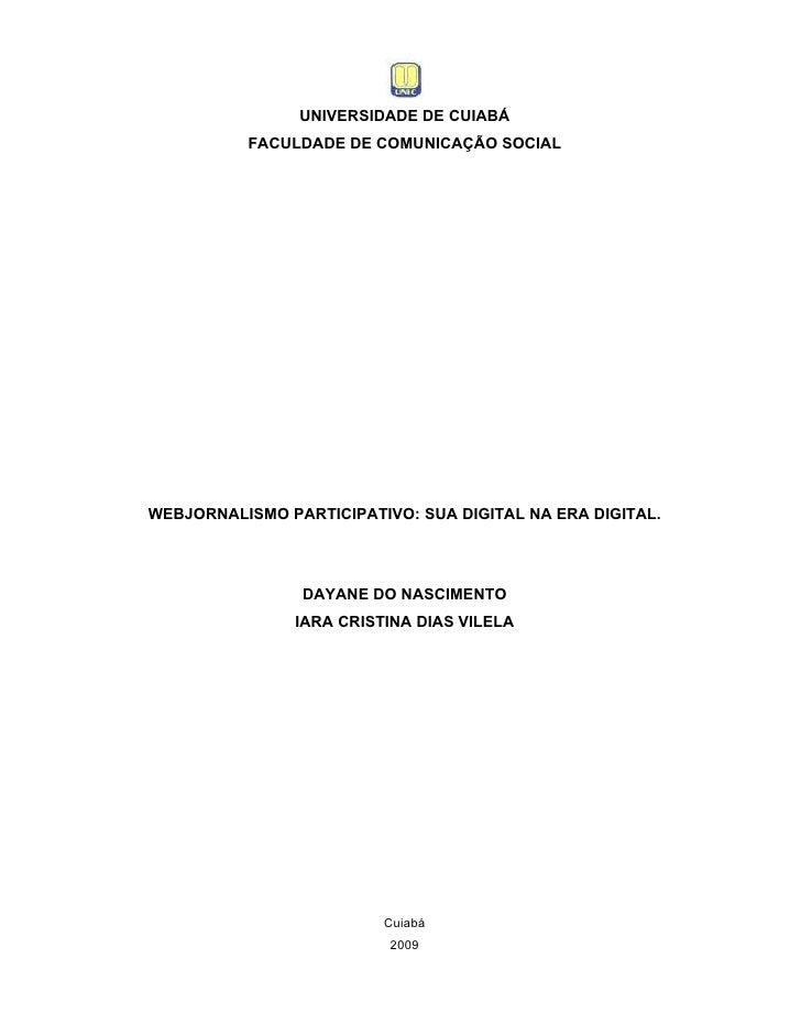 UNIVERSIDADE DE CUIABÁ          FACULDADE DE COMUNICAÇÃO SOCIALWEBJORNALISMO PARTICIPATIVO: SUA DIGITAL NA ERA DIGITAL.   ...
