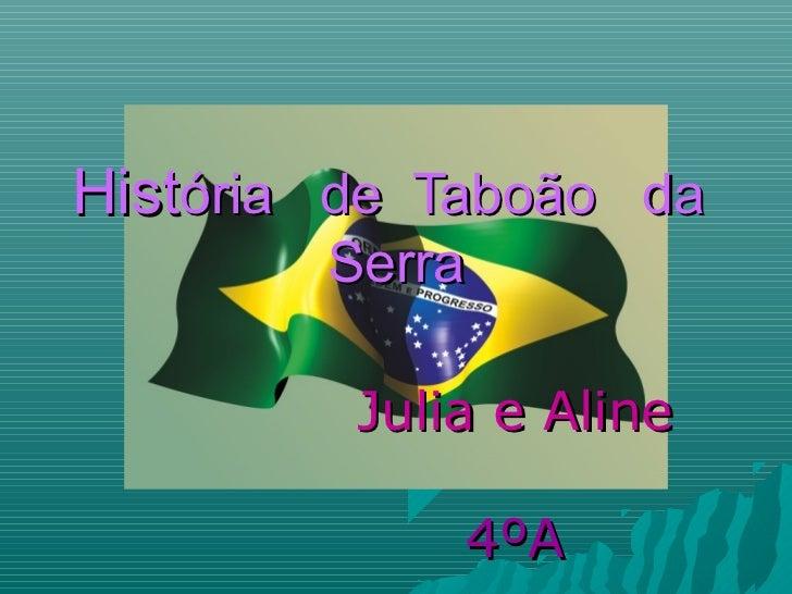 História de Taboão da        Serra         Julia e Aline             4ºA