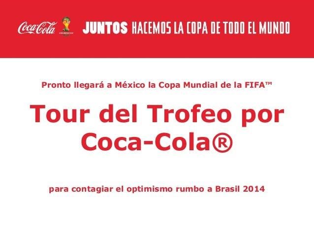 Pronto llegará a México la Copa Mundial de la FIFA™  Tour del Trofeo por Coca-Cola® para contagiar el optimismo rumbo a Br...