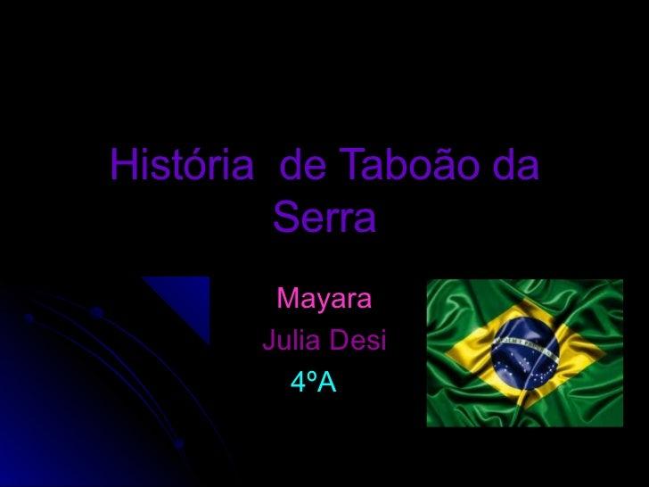 História de Taboão da         Serra        Mayara       Julia Desi         4ºA