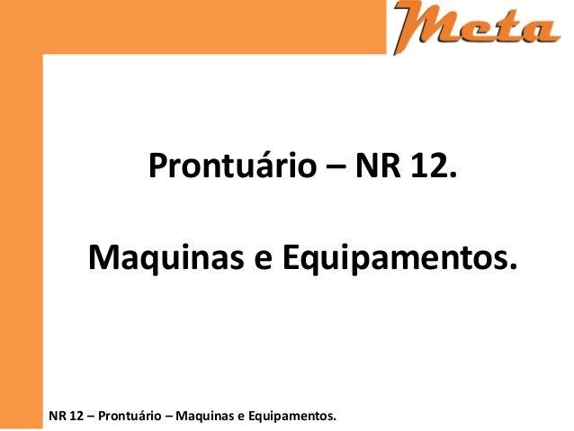 NR 12 – Prontuário – Maquinas e Equipamentos.  Prontuário – NR 12.  Maquinas e Equipamentos.