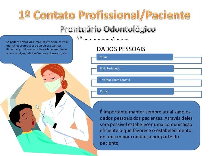 1º Contato Profissional/Paciente<br />Prontuário Odontológico<br /> Nº ....................../...........<br />Se poderá e...