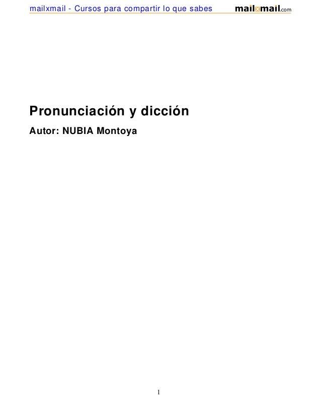 Pronunciación y dicciónAutor: NUBIA Montoya1mailxmail - Cursos para compartir lo que sabes
