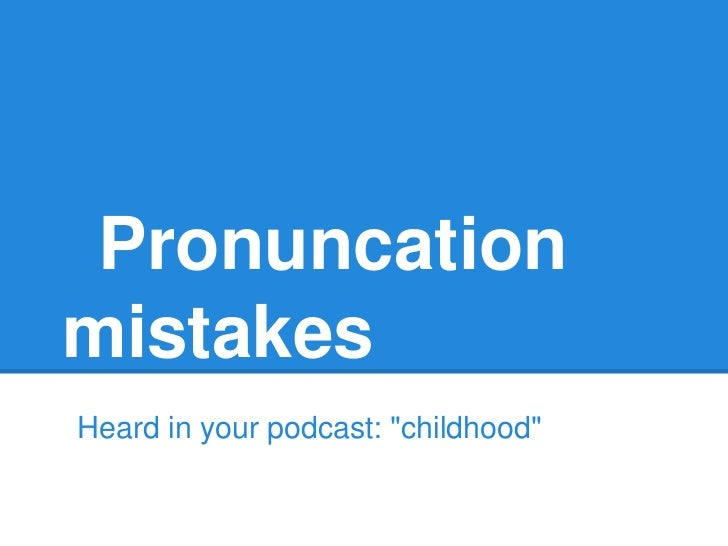 """PronuncationmistakesHeard in your podcast: """"childhood"""""""