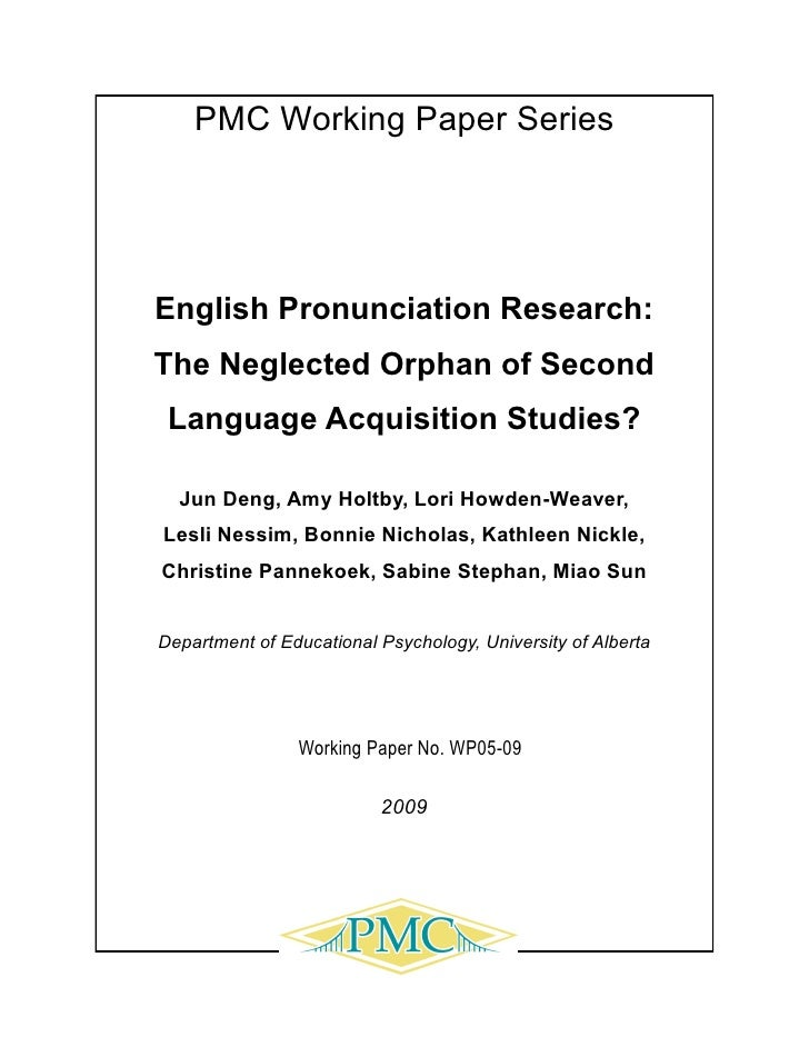 PMC Working Paper SeriesEnglish Pronunciation Research:The Neglected Orphan of Second Language Acquisition Studies?  Jun D...