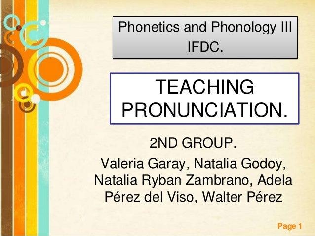 Phonetics and Phonology III IFDC.  TEACHING PRONUNCIATION. 2ND GROUP. Valeria Garay, Natalia Godoy, Natalia Ryban Zambrano...