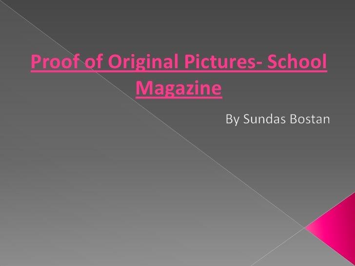 Proof of Original Pictures- School Magazine<br />By Sundas Bostan <br />