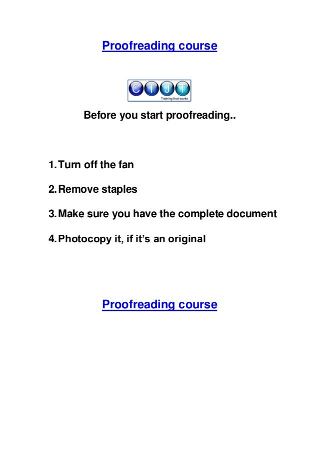 Proofreading course  Before you start proofreading..  1. Turn off the fan 2. Remove staples 3. Make sure you have the comp...