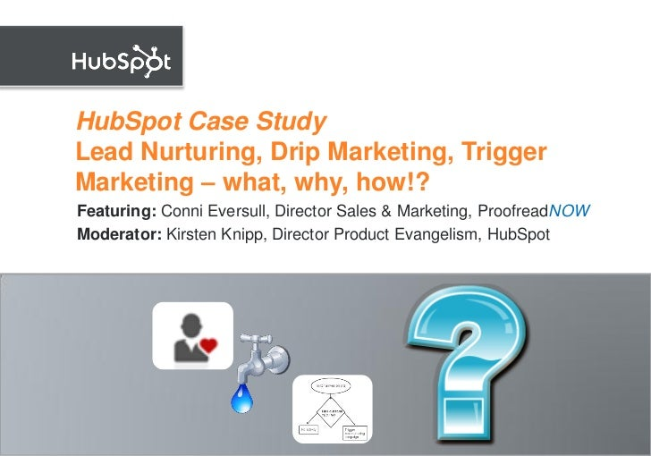 HubSpot Case Study Lead Nurturing, Drip Marketing, Trigger Marketing – what, why, how!? Featuring: Conni Eversull, Directo...