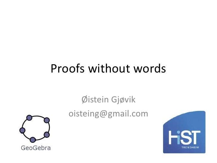 Proofswithoutwords<br />Øistein Gjøvik<br />oisteing@gmail.com<br />