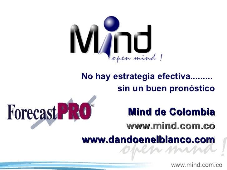 No hay estrategia efectiva.........  sin un buen pronóstico Mind de Colombia www.mind.com.co www.dandoenelblanco.com