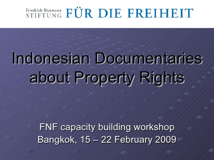 Indonesian Documentaries about Property Rights FNF capacity building workshop Bangkok, 15 – 22 February 2009