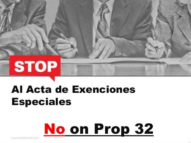 Al Acta de ExencionesEspecialeswww.VoteNoOn32.com                     No on Prop 32