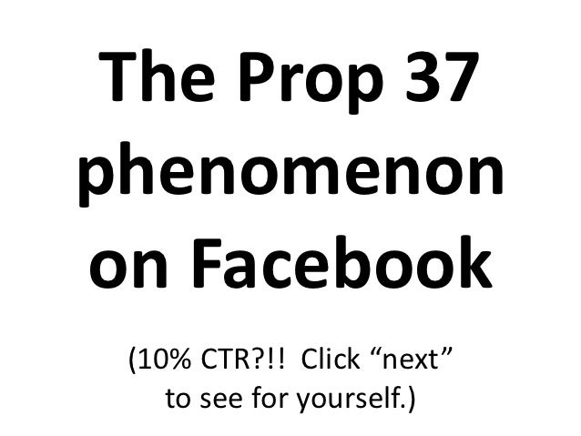 """The Prop 37phenomenonon Facebook (10% CTR?!! Click """"next""""    to see for yourself.)"""