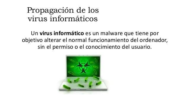 Propagación de los virus informáticos Un virus informático es un malware que tiene por objetivo alterar el normal funciona...