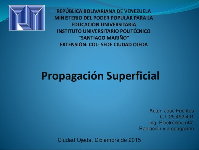 Propagación Superficial Ciudad Ojeda, Diciembre de 2015 Autor: José Fuentes C.I.:25.492.401 Ing. Electrónica (44) Radiació...