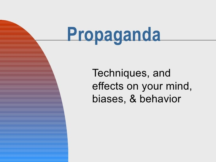 Propaganda Techniques, and effects on your mind, biases, & behavior
