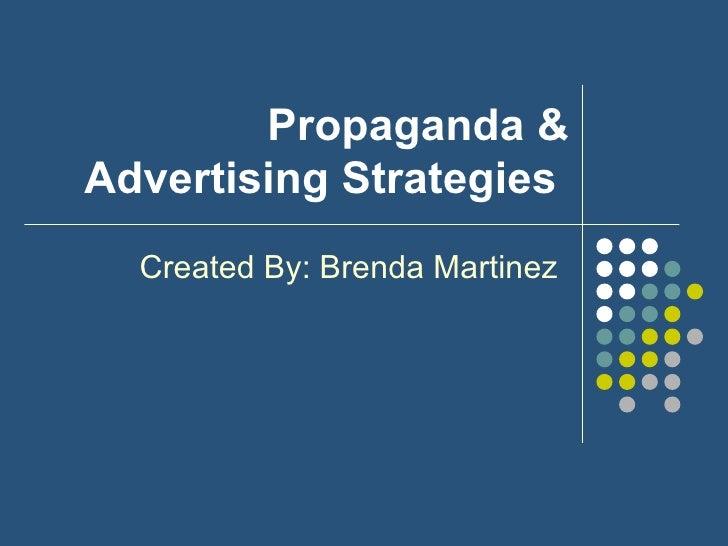 Propaganda & Advertising Strategies  Created By: Brenda Martinez