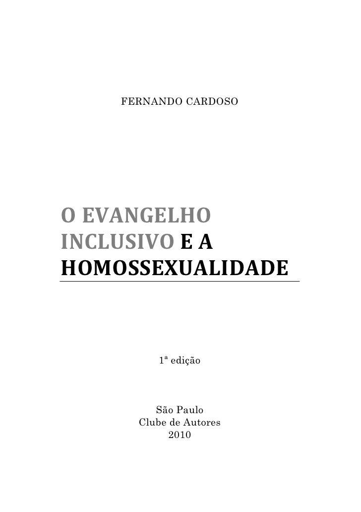 FERNANDO CARDOSO     O EVANGELHO INCLUSIVO E A HOMOSSEXUALIDADE            1ª edição             São Paulo       Clube de ...