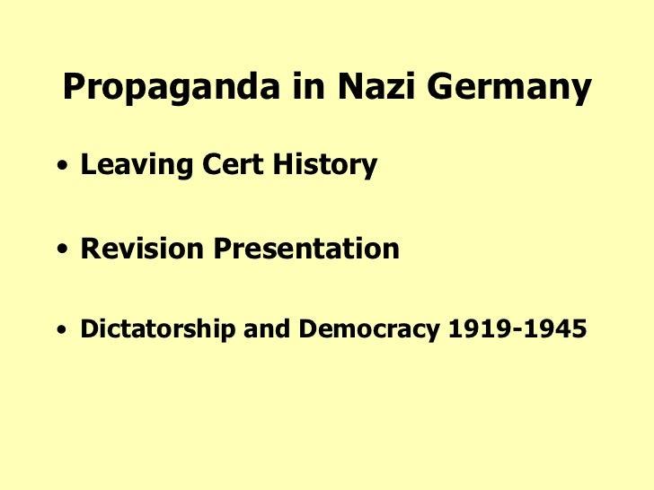 Propaganda in Nazi Germany <ul><li>Leaving Cert History </li></ul><ul><li>Revision Presentation </li></ul><ul><li>Dictator...