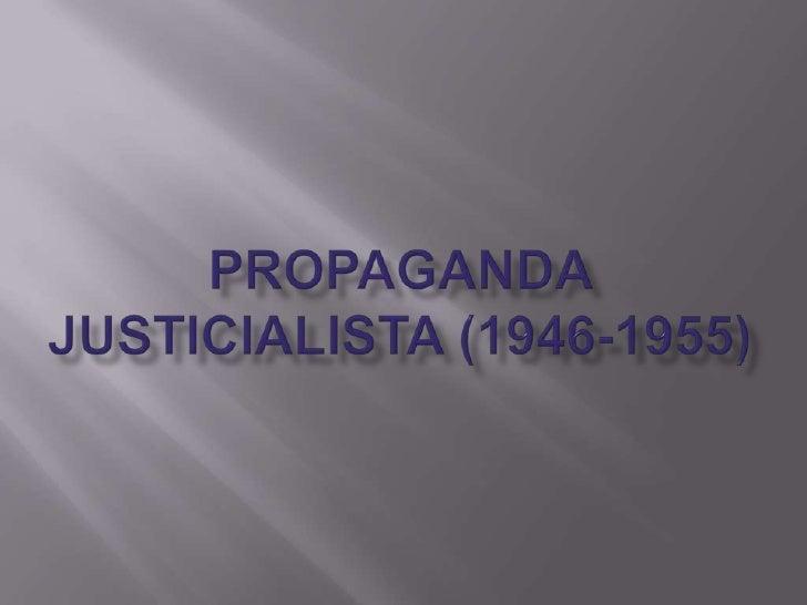 PROPAGANDA JUSTICIALISTA (1946-1955)<br />