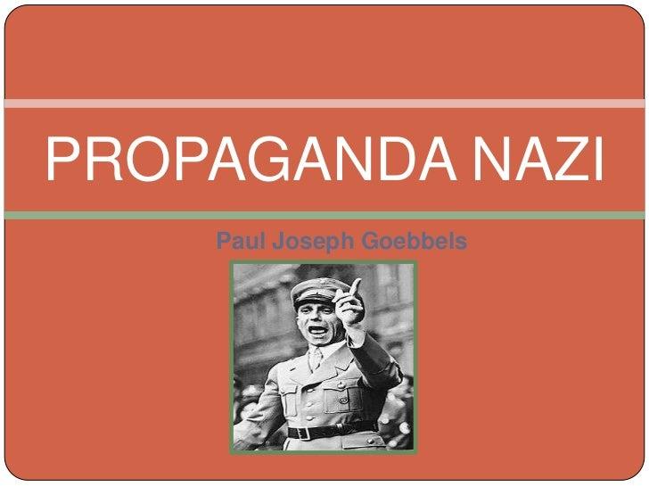 Paul Joseph Goebbels<br />PROPAGANDA NAZI<br />