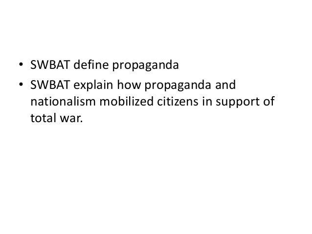 • SWBAT define propaganda • SWBAT explain how propaganda and nationalism mobilized citizens in support of total war.