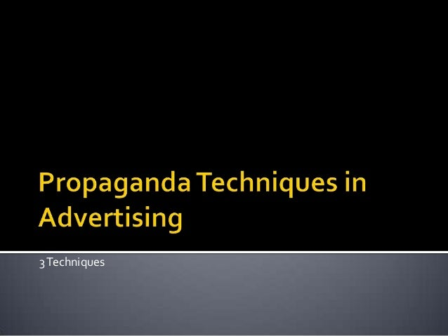 Propaganda And Its 3 Techniques Used In Advertising
