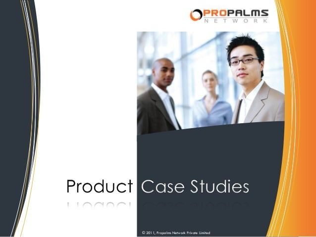 Product Case Studies © 2011, Propalms Network Private Limited