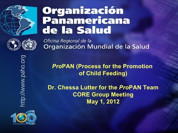 .•   .         ProPAN (Process for the Promotion                 of Child Feeding)        Dr. Chessa Lutter for the ProPAN...