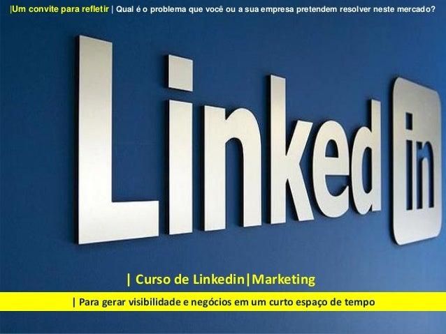 | Curso de Linkedin|Marketing | Para gerar visibilidade e negócios em um curto espaço de tempo |Um convite para refletir |...