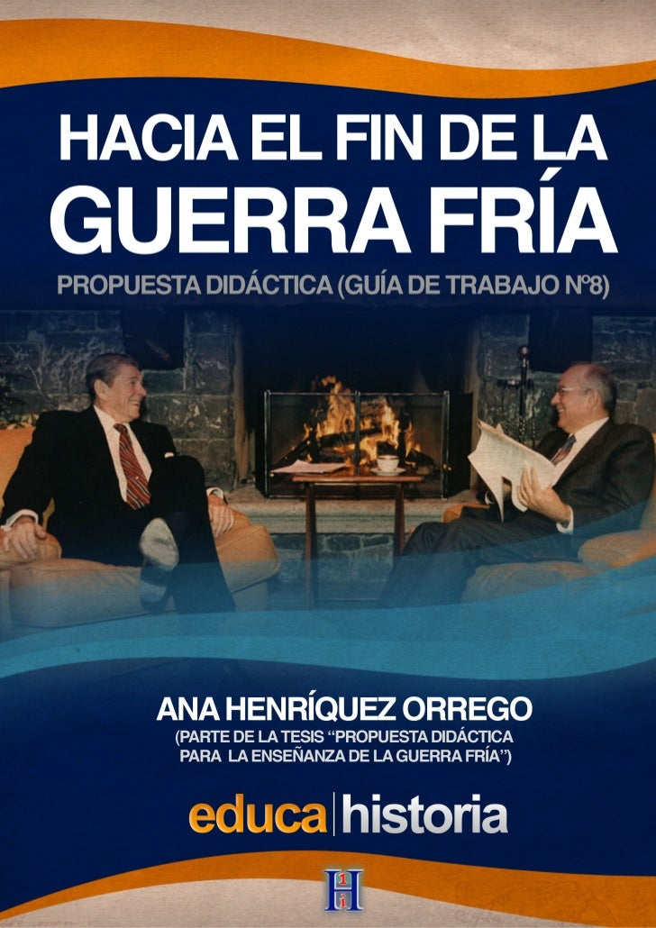 HACIA EL FIN DE LA GUERRA FRÍA:     ACIA EL FIN DE LA UERRA RÍA  RONALD REAGAN Y MIJAÍL GORVACHOV   ONALD EAGAN Y IJAÍL OR...