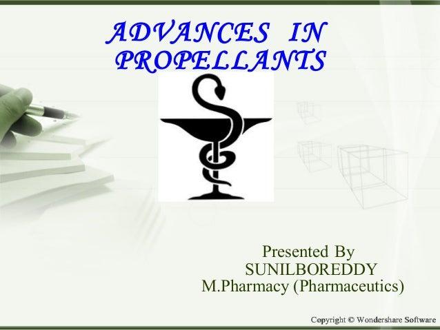 Copyright © Wondershare SoftwareCopyright © Wondershare Software ADVANCES IN PROPELLANTS Presented By SUNILBOREDDY M.Pharm...