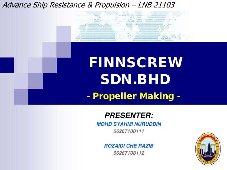 Advance Ship Resistance & Propulsion – LNB 21103                             FINNSCREW                          SDN.BHD   ...