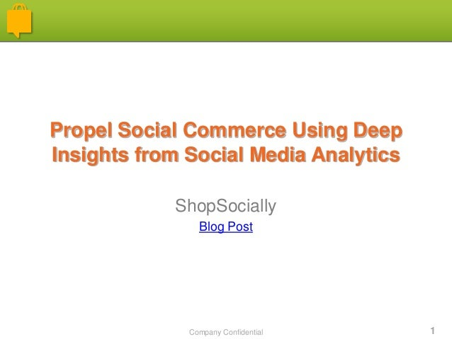 Company Confidential 1 Propel Social Commerce Using Deep Insights from Social Media Analytics ShopSocially Blog Post