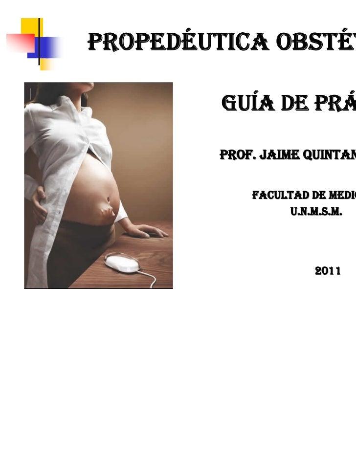 PROPEDÉUTICA OBSTÉTRICA         GUÍA DE PRÁCTICAS        PROF. JAIME QUINTANA MACEDO            FACULTAD DE MEDICINA      ...